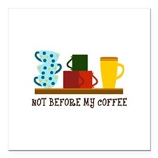 "NOT BEFORE MY COFFEE Square Car Magnet 3"" x 3"""