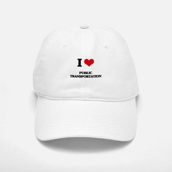 I Love Public Transportation Baseball Baseball Cap