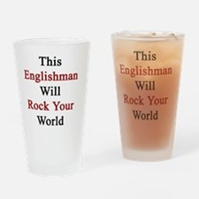 This Englishman Will Rock Your Worl Drinking Glass