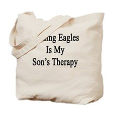 Healing Eagles Is My Son's Therapy  Tote Bag