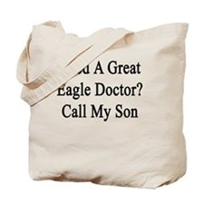 Need A Great Eagle Doctor? Call My Son  Tote Bag