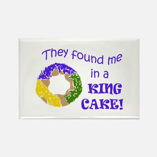 FOUND ME IN A KING CAKE Magnets
