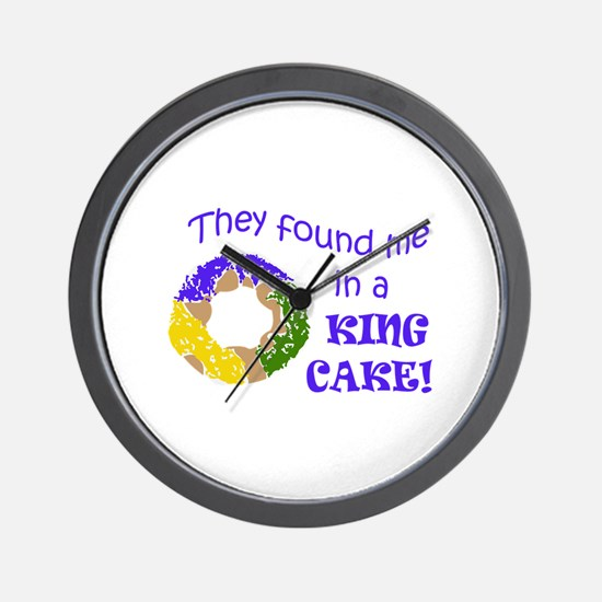 FOUND ME IN A KING CAKE Wall Clock
