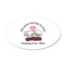 ITS NEVER TOO LATE Oval Car Magnet