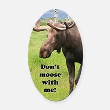 Don't moose with me! 2: Alaskan mo Oval Car Magnet