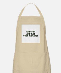 shut up and eat your avocados BBQ Apron