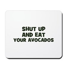 shut up and eat your avocados Mousepad