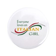 "EVERYONE LOVES AN ITALIAN GIRL 3.5"" Button"