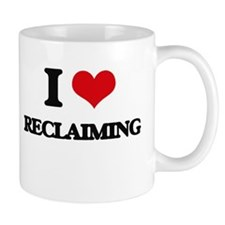 I Love Reclaiming Mugs