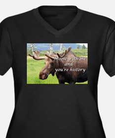 Moose with me and you're history Plus Size T-Shirt