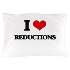 I Love Reductions Pillow Case