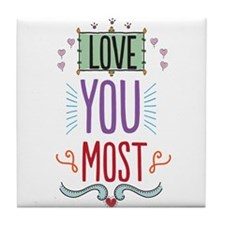 Love You Most Tile Coaster