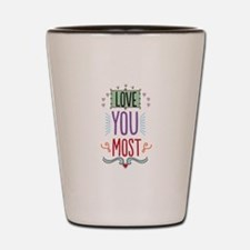Love You Most Shot Glass