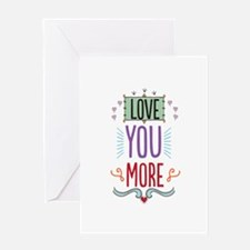 Love You More Greeting Cards
