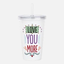 Love You More Acrylic Double-wall Tumbler