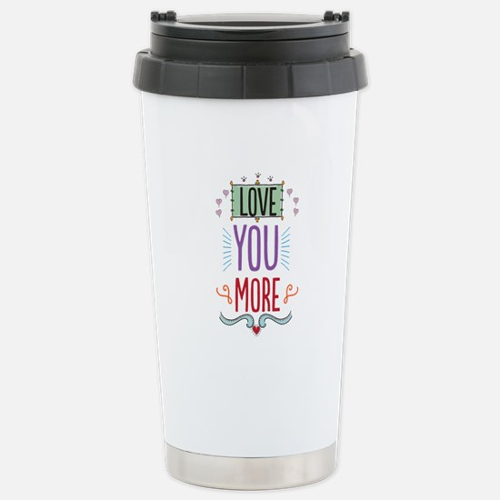 Love You More Stainless Steel Travel Mug