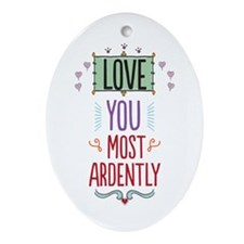Love You Most Ardently Ornament (Oval)