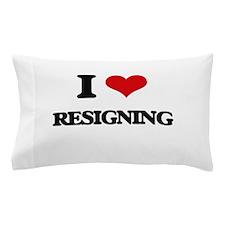 I Love Resigning Pillow Case