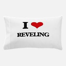 I Love Reveling Pillow Case