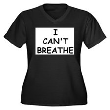 I Can't Breathe Plus Size T-Shirt
