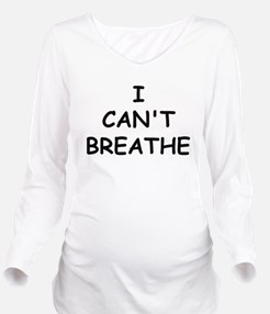 I Can't Breathe Long Sleeve Maternity T-Shirt