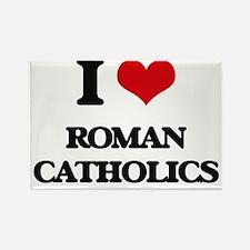 I Love Roman Catholics Magnets