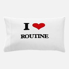 I Love Routine Pillow Case