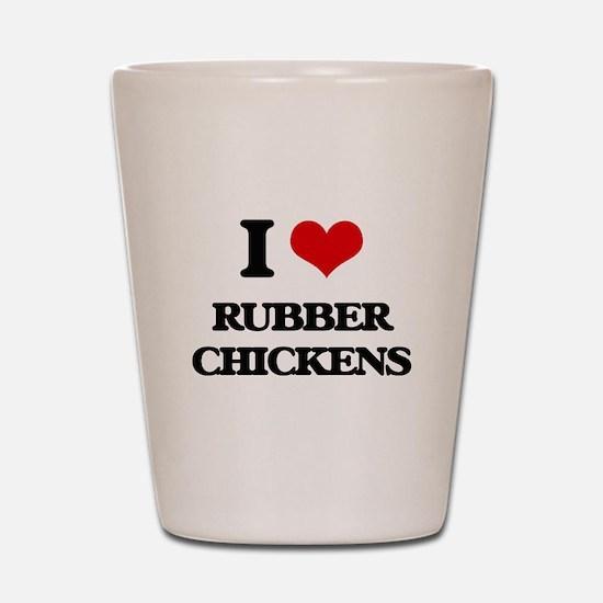 I Love Rubber Chickens Shot Glass