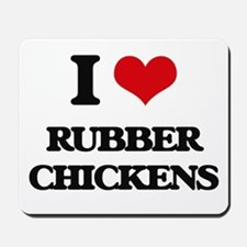I Love Rubber Chickens Mousepad