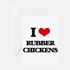 I Love Rubber Chickens Greeting Cards