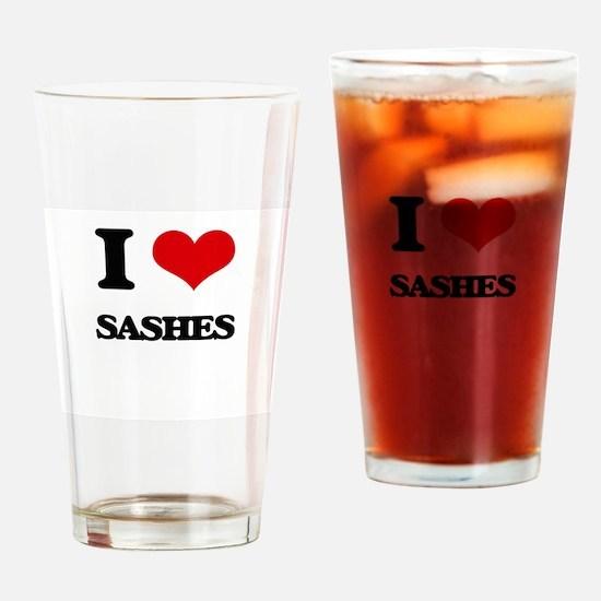 I Love Sashes Drinking Glass