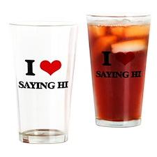 I Love Saying Hi Drinking Glass