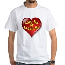 Love Me Or Leave Me Shirt