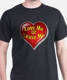 Love Me Or Leave Me T-Shirt