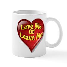 Love Me Or Leave Me Mug