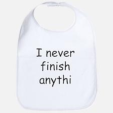 I never finish anythi Bib