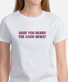 Have You Heard the Good News? T-Shirt