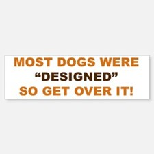 """Most Dogs were """"Designed"""" so get over it!"""