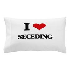 I Love Seceding Pillow Case