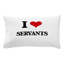I Love Servants Pillow Case