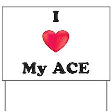 I Love My Ace Yard Sign