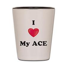 I Love My Ace Shot Glass