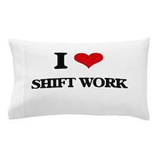 I Love Shift Work Pillow Case