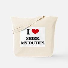 I Love Shirk My Duties Tote Bag