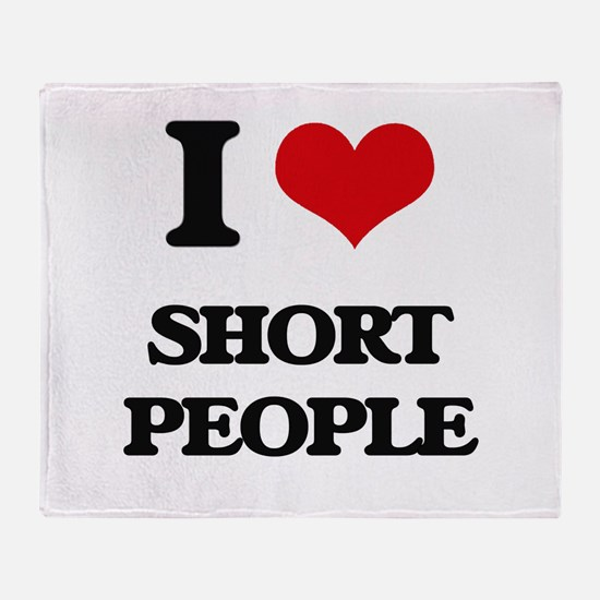I Love Short People Throw Blanket