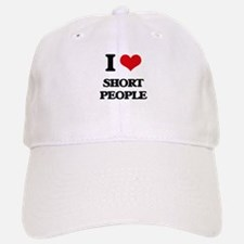 I Love Short People Baseball Baseball Cap