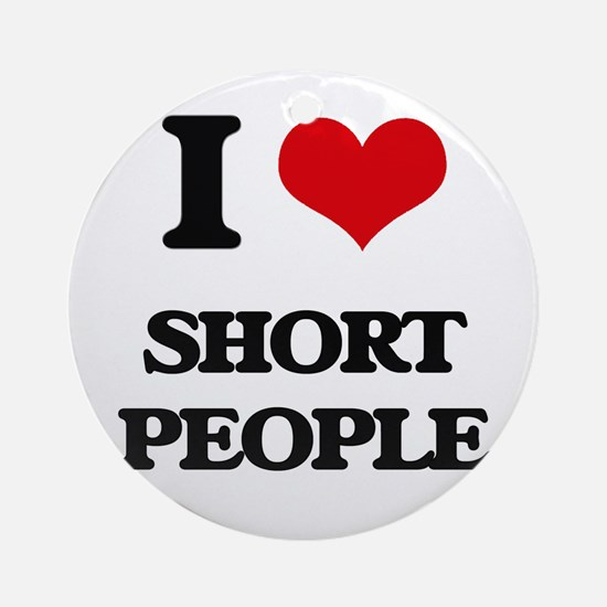 I Love Short People Ornament (Round)