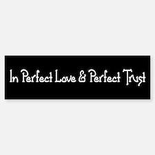 Perfect Love & Perfect Trust, Bumper Bumper Bumper Sticker