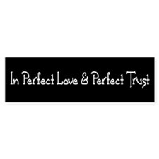 Perfect Love & Perfect Trust, Bumper Bumper Sticker