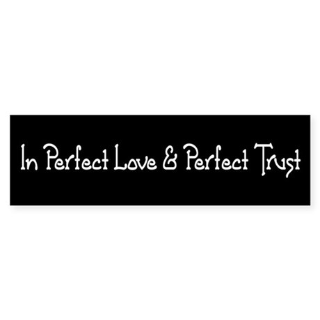 Perfect Love & Perfect Trust, Bumper Sticker